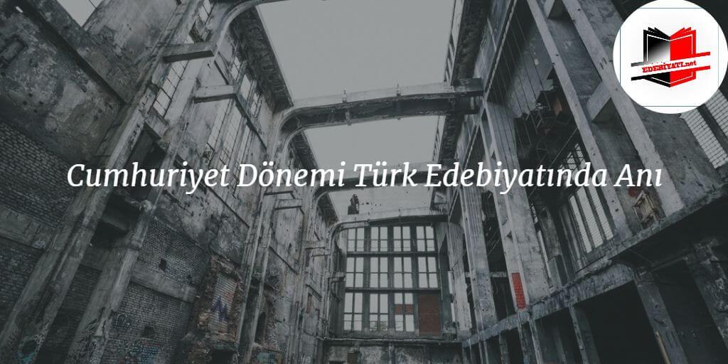 Cumhuriyet Dönemi Türk Edebiyatında Anı
