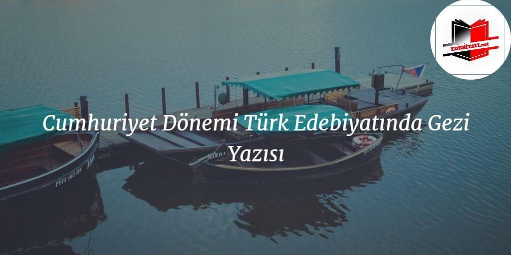 Cumhuriyet Dönemi Türk Edebiyatında Gezi Yazısı