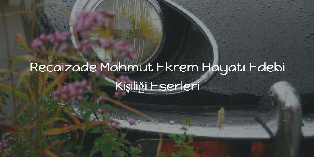 Recaizade Mahmut Ekrem Hayatı Edebi Kişiliği Eserleri