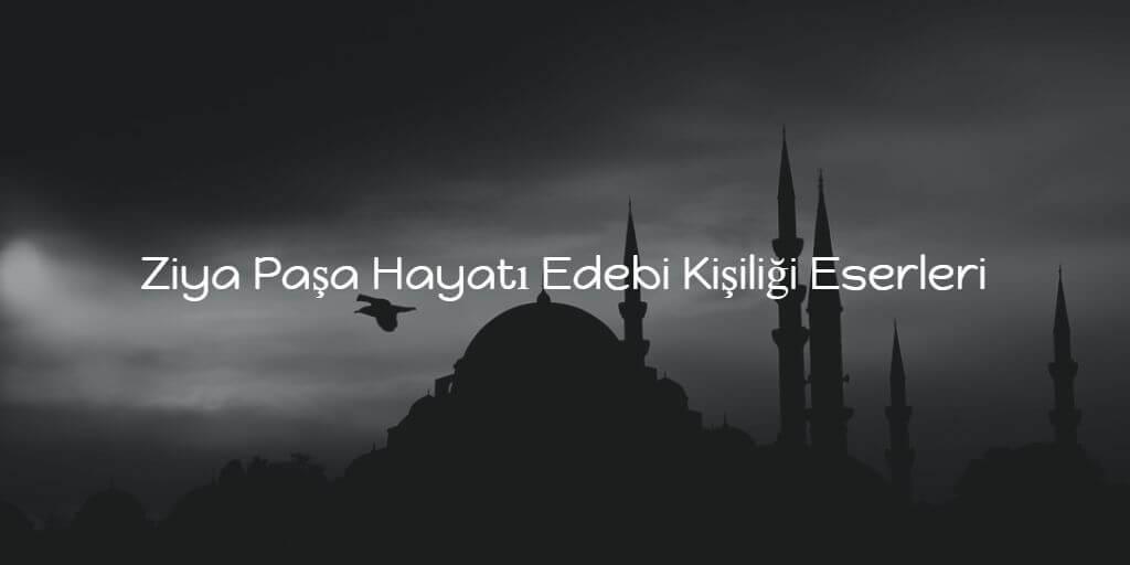 Ziya Paşa Hayatı Edebi Kişiliği Eserleri