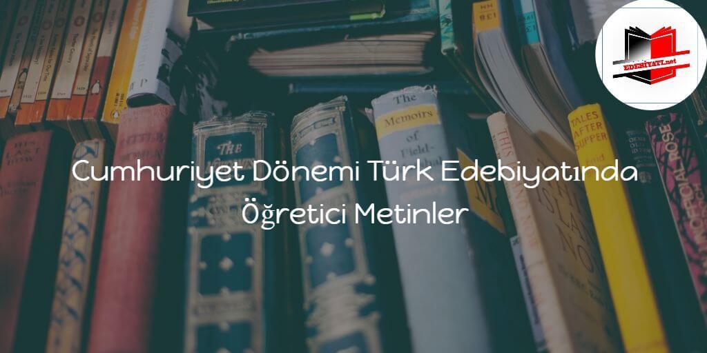 Cumhuriyet Dönemi Türk Edebiyatında Öğretici Metinler