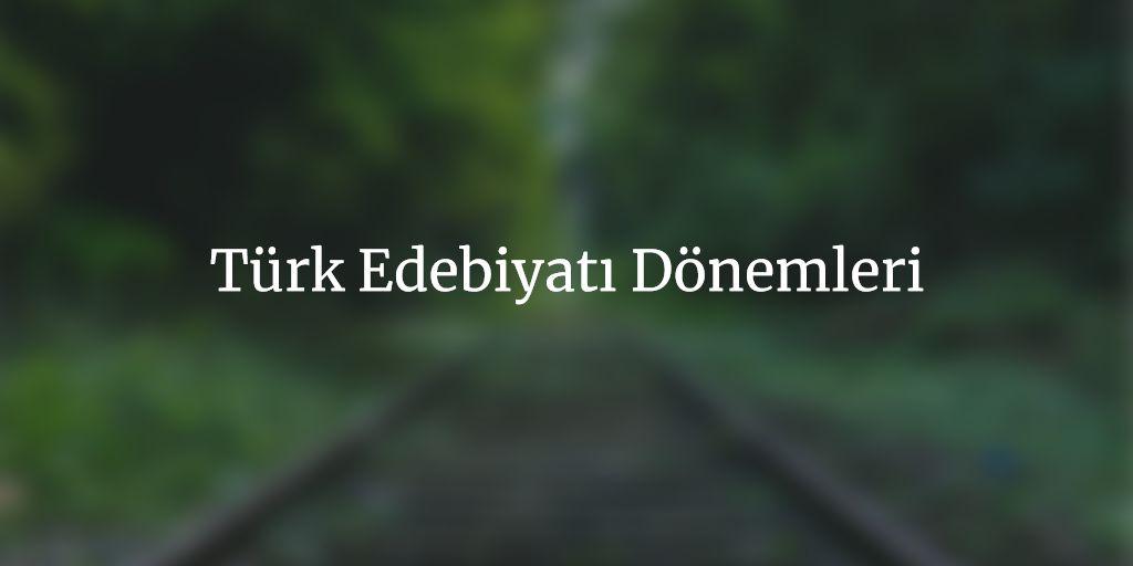 Türk edebiyat dönemleri nelerdir?