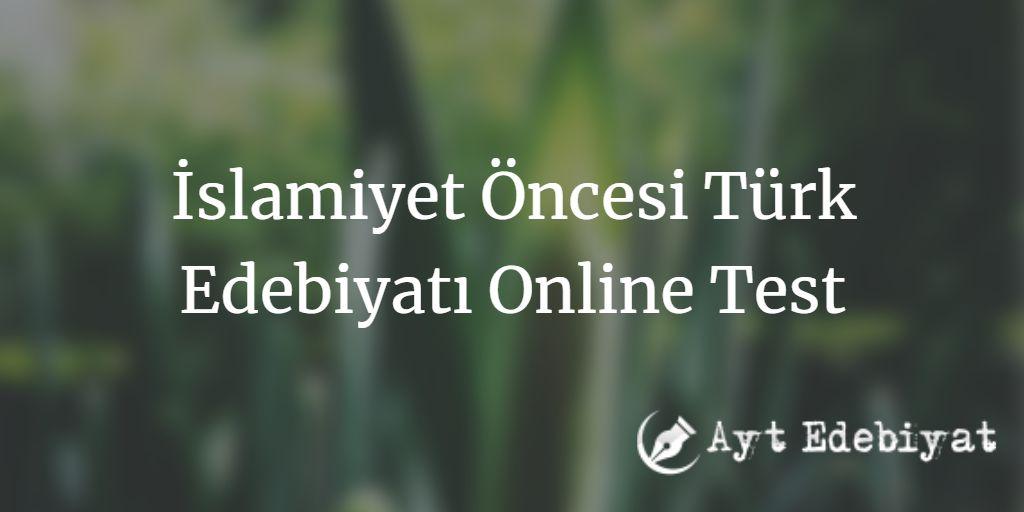 İslamiyet Öncesi Türk Edebiyatı Testine başlama için BURAYA TIKLA!