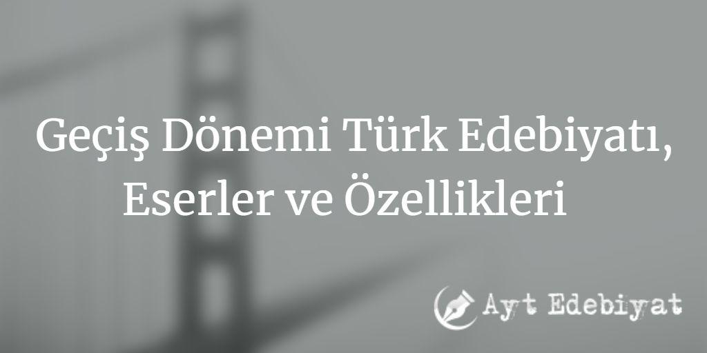 Geçiş Dönemi Türk Edebiyatı, Eserler ve Özellikleri