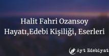 Halit Fahri Ozansoy Hayatı,Edebi Kişiliği ve Eserleri