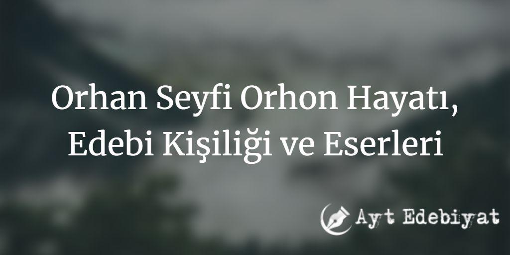 Orhan Seyfi Orhon Hayatı, Edebi Kişiliği ve Eserleri