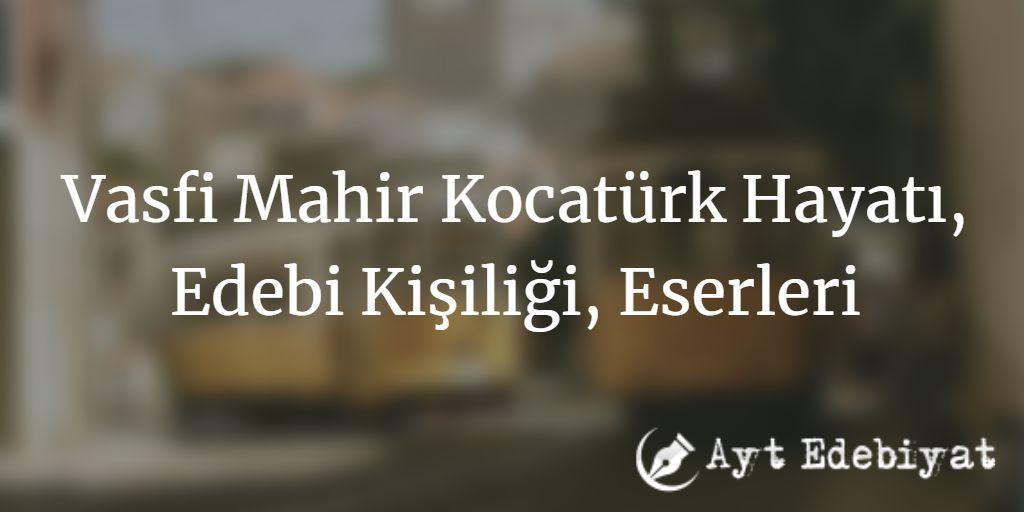 Vasfi Mahir Kocatürk Hayatı, Edebi Kişiliği, Eserleri