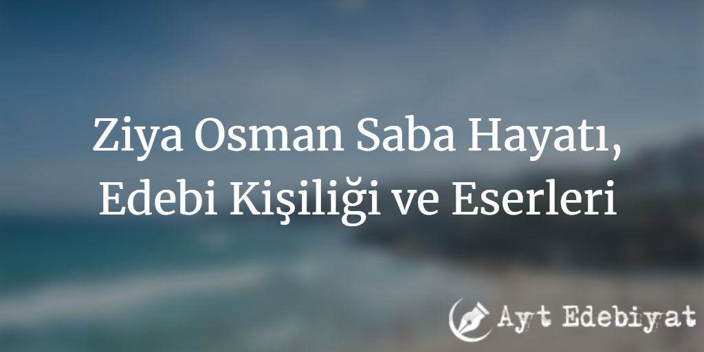 Ziya Osman Saba Hayatı, Edebi Kişiliği ve Eserleri